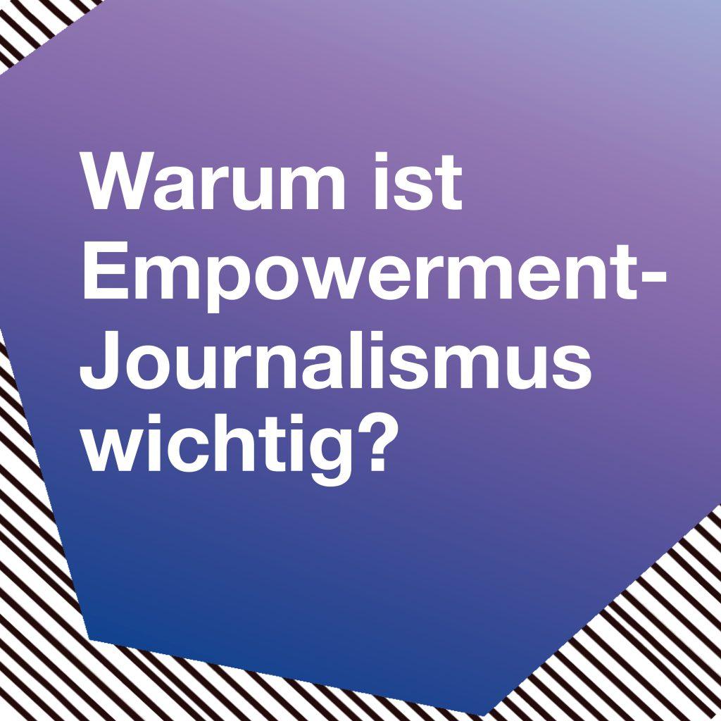 Klicken und erfahren, was Empowerment-Journalismus ist.